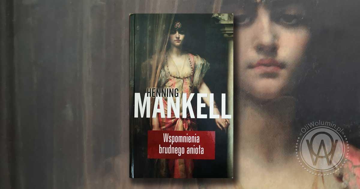 Henning Mankell Wspomnienia Brudnego Anioła
