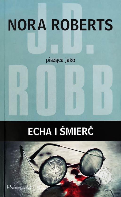J.D. Robb Echa i śmierć Woluminy