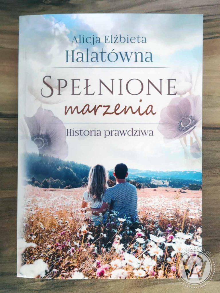 """""""Spełnione marzenia. Historia prawdziwa."""" Alicja Elżbieta Halatówna"""