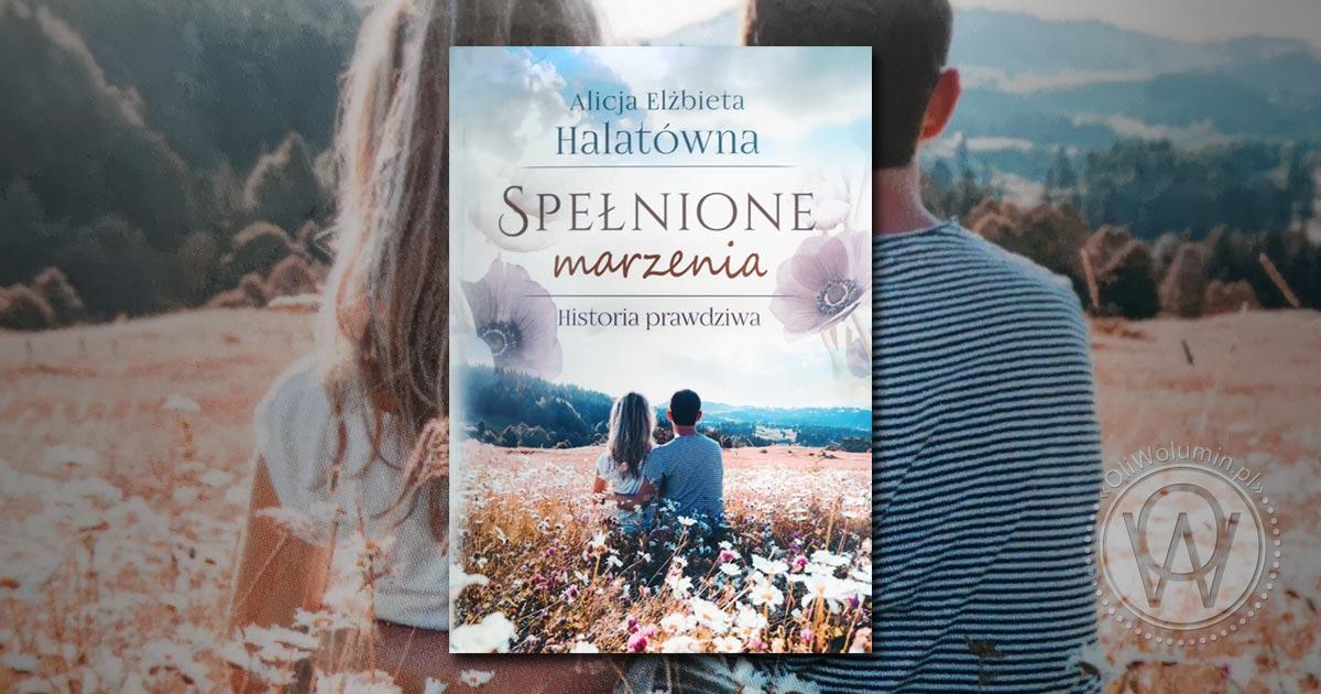 """Recenzja """"Spełnione marzenia. Historia prawdziwa."""" Alicja Elżbieta Halatówna"""
