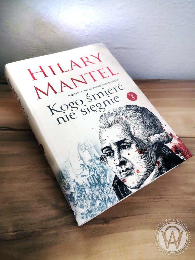 """Hilary Mantel """"Kogo śmierć nie sięgnie"""" Tom 3"""