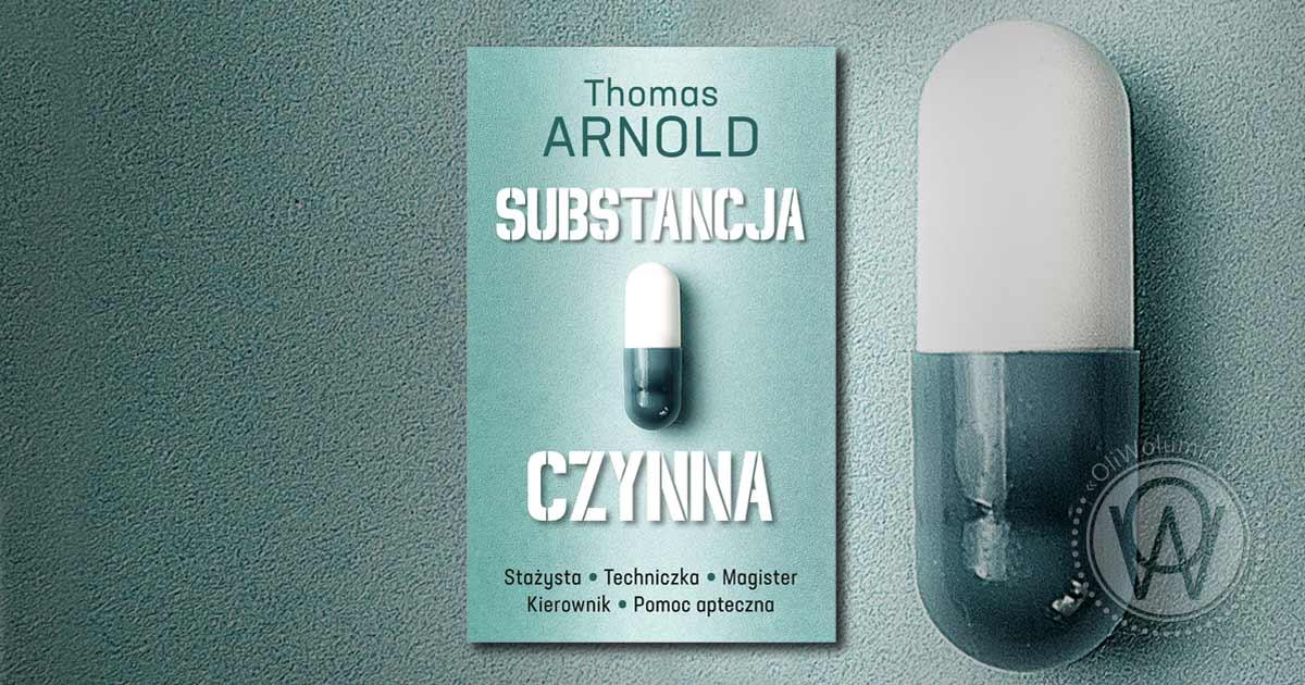 "Thomas Arnold ""Substancja czynna"""