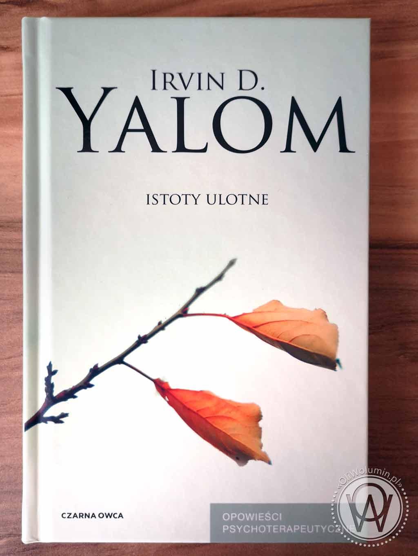 """Irvin D. Yalom """"Istoty ulotne. Opowieści psychoterapeutyczne"""""""