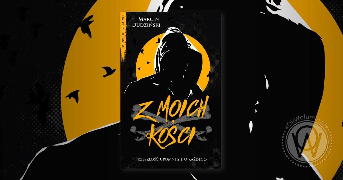 """Recenzja """"Z moich kości"""" Marcin Dudziński"""