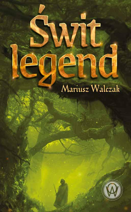 """""""Świt legend"""" Mariusz Walczak"""