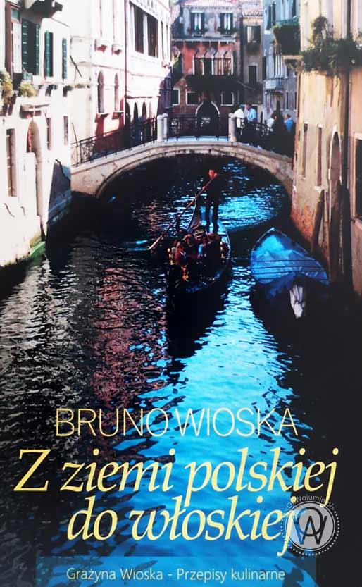 """""""Z ziemi polskiej do włoskiej"""" Bruno Wioska"""