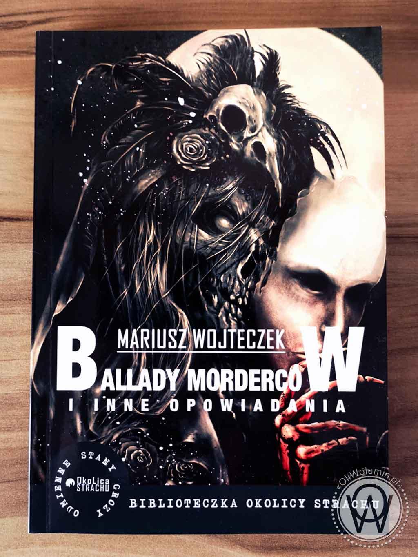 """""""Ballady morderców i inne opowiadania"""" Mariusz Wojteczek"""