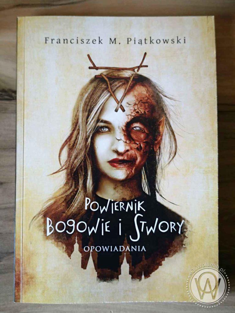 """""""Powiernik. Bogowie i stwory. Opowiadania"""" Franciszek M. Piątkowski"""