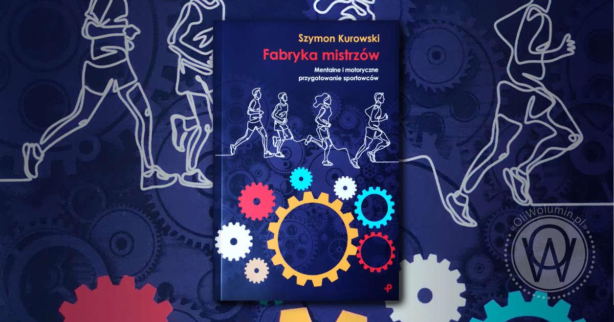 """""""Fabryka mistrzów"""" Szymon Kurowski"""
