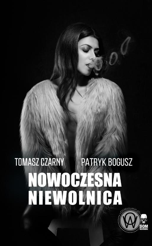 Nowoczesna niewolnica - Tomasz Czarny - Patryk Bogusz