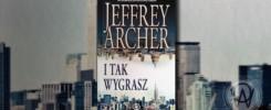 """Jeffrey Archer """"I Tak Wygrasz"""""""