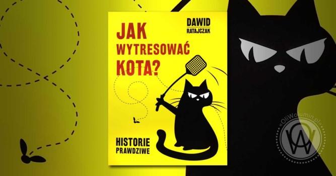 """Recenzja """"Jak wytresować kota"""" Dawid Ratajczak"""