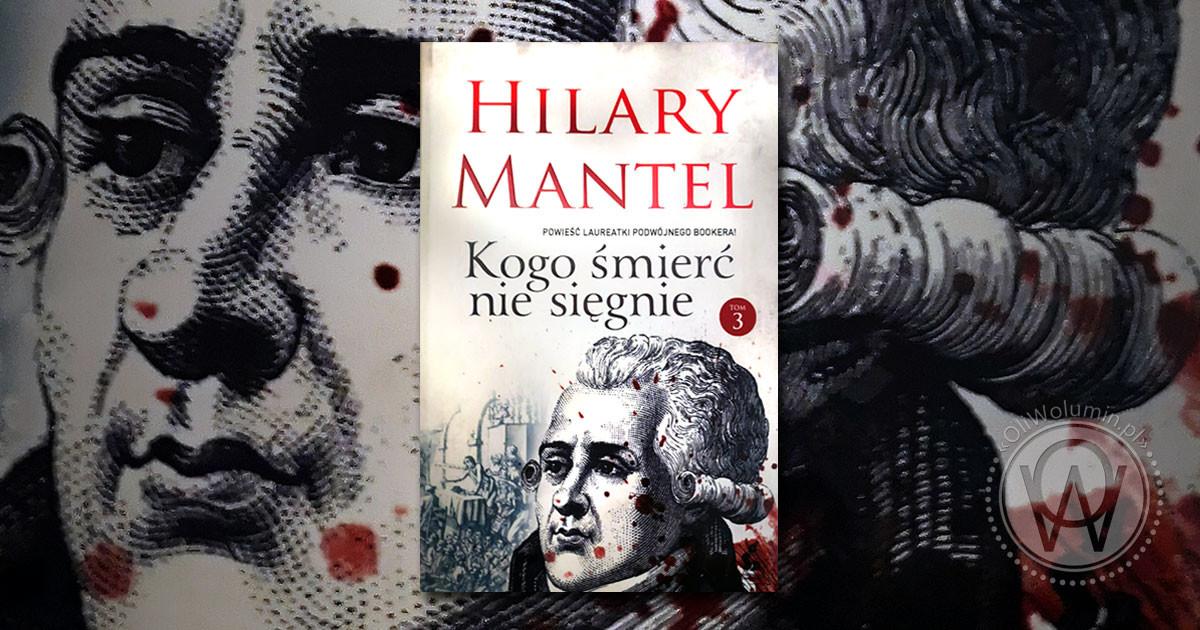 """Recenzja """"""""Kogo śmierć nie sięgnie"""" Tom 3 Hilary Mantel"""