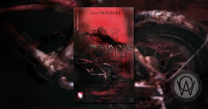 """Recenzja """"Przemytnik cudu"""" Jakub Małecki"""