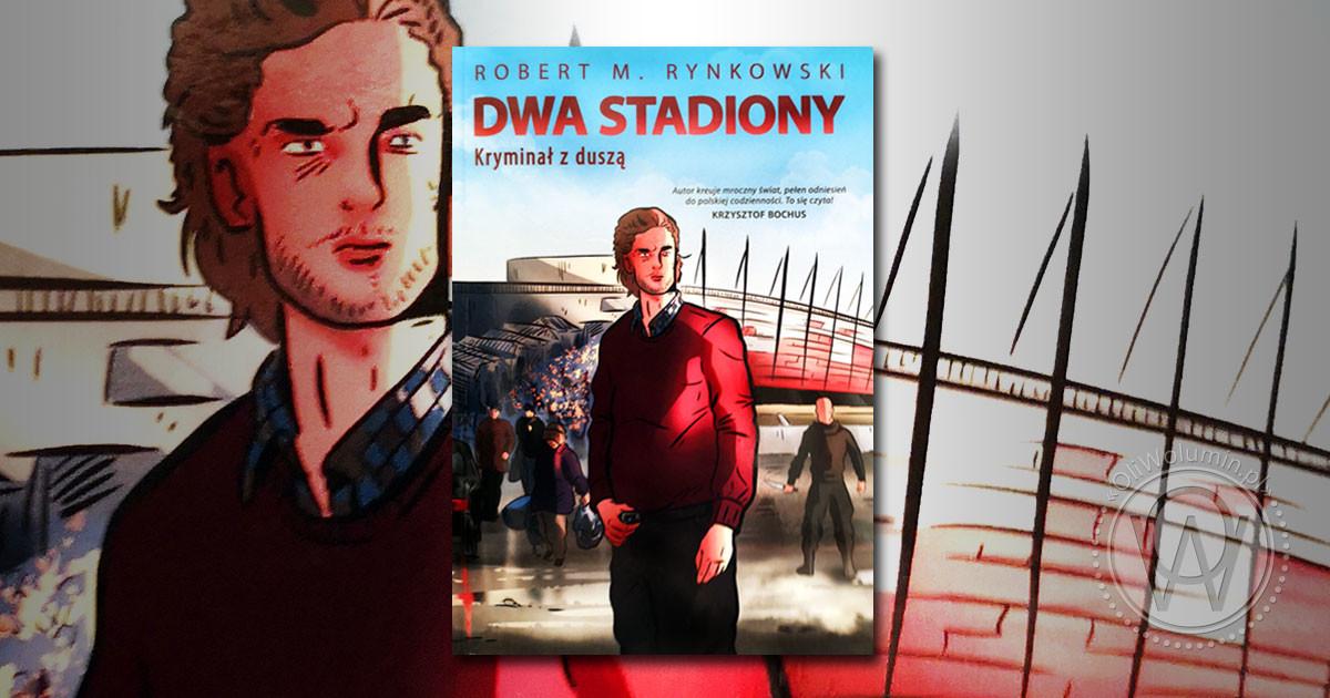 """Recenzja """"Dwa stadiony. Kryminał z duszą"""" Robert m. Rynkowski"""