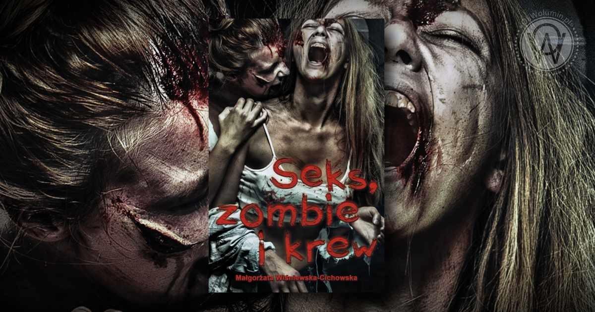 """Seks, zombie i krew"""" Małgorzata Wiśniewska-Cichowska"""